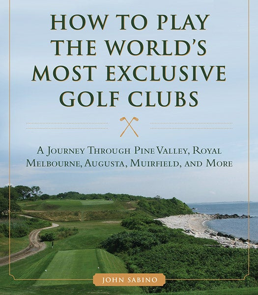 How to Play the World's Most Exclusive Golf Clubs, $17.99