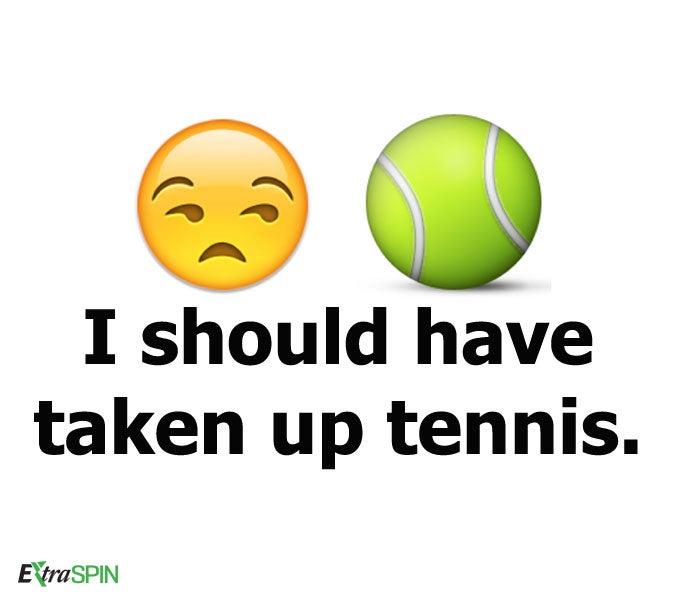 I should have taken up tennis.