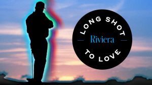 Long Shot to Love: Riviera